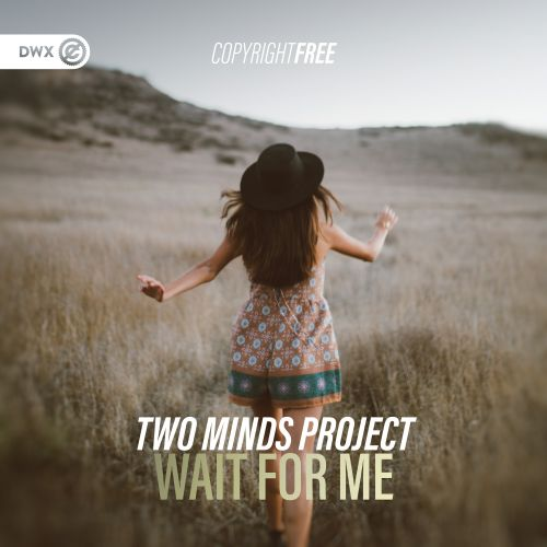Two Minds Project - Wait For Me - DWX Copyright Free - 04:05 - 09.12.2020