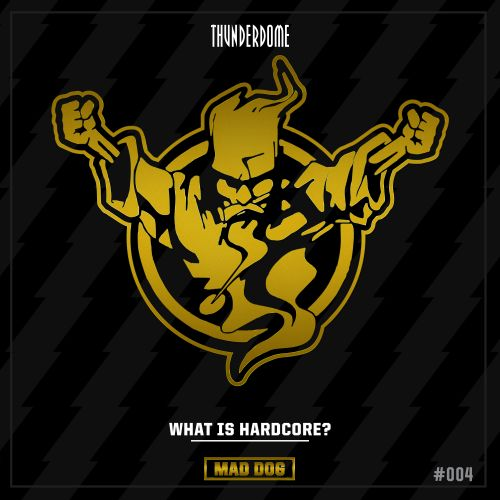 DJ Mad Dog - What Is Hardcore? - Thunderdome Music - 04:27 - 25.02.2021