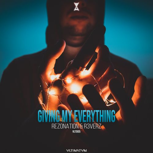 Rezonation X R3verz - Giving My Everything - Vltimatvm Records - 03:54 - 01.03.2021