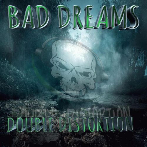 Double Distortion - BAD DREAMS - Distochords - 04:27 - 05.03.2021