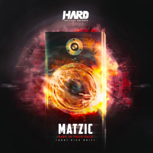 Matzic - Bass in Your Face - Hard Tactical Records - 02:43 - 09.04.2021