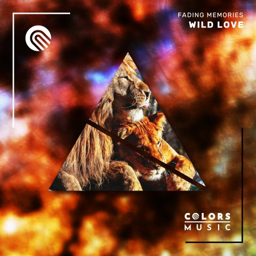 Fading Memories - Wild Love - Colors Music - 03:39 - 02.04.2021