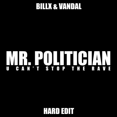 Billx and Vandal - Mr. Politician - U Can't Stop The Rave - 02:53 - 02.04.2021