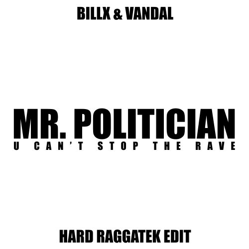 Billx and Vandal - Mr. Politician - U Can't Stop The Rave - 03:36 - 02.04.2021