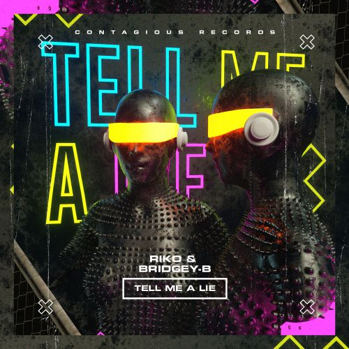 Riko & Bridgey-B - Tell Me A Lie - Contagious Records - 04:38 - 19.04.2021
