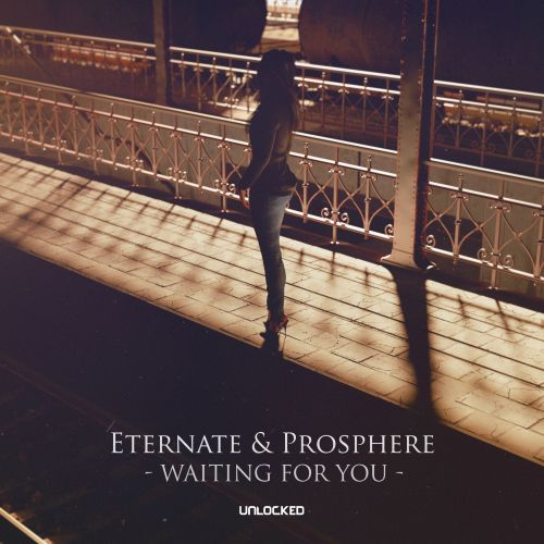 Eternate & Prosphere - Waiting For You - Unlocked Records - 03:05 - 20.04.2021