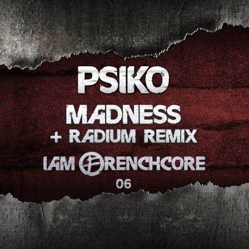 Psiko - Madness - I Am Frenchcore - 04:00 - 29.04.2021