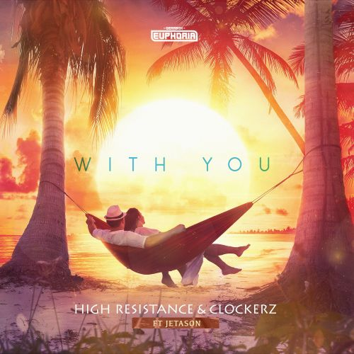 High Resistance & Clockerz & Jetason - With You - Gearbox Euphoria - 04:18 - 29.04.2021
